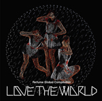 "Perfume Global Compilation""LOVE THE WORLD"""