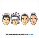 30th anniversary THE BLUE HEARTS re-mix「re-spect」