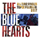 THE BLUE HEARTS ALL TIME SINGLES (完全初回限定生産)